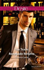 The Texas Renegade Returns : Texas Cattleman's Club: The Missing Mogul Book 9 - Charlene Sands