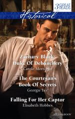 Mortimer, Lee And Hobbes Taster Collection 201410/Zachary Black : Duke Of Debauchery/The Courtesan's Book Of Secrets/Falling For Her Captor - Carole Mortimer