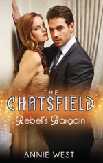 Rebel's Bargain : The Chatsfield : Book 7 - Annie West