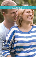 A Father For Her Baby : Doctors to Daddies Book 1 - Sue MacKay