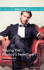 Playing The Playboy's Sweetheart : London's Most Desirable Docs Book 1 - Carol Marinelli
