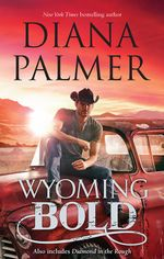 Wyoming Bold/Wyoming Bold/Diamond In The Rough : The Men of Medicine Ridge - Diana Palmer