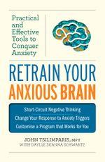 Retrain Your Anxious Brain - John Tsilimparis And Daylle De Schwartz