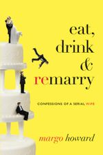Eat, Drink And Remarry - Margo Howard