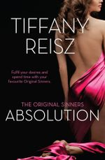 The Original Sinners : Absolution/The Case Of The Acting Actress/The Case Of The Diffident Dom/The Case Of The Reluctant Rock Star/The Case Of The Secr - Tiffany Reisz