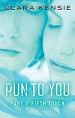 Run To You Part Five : Fifth Touch - Clara Kensie