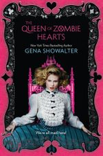 The Queen Of Zombie Hearts : The White Rabbit Chronicles Book 3 - Gena Showalter