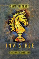 Invisible : The Twixt Book 2 - Dawn Metcalf