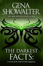 The Darkest Facts : A Lords Of The Underworld Companion - Gena Showalter