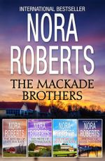 The MacKade Brothers Bundle/The Return Of Rafe MacKade/The Pride Of Jared MacKade/The Heart Of Devin MacKade/The Fall Of Shane MacKade : MacKade Brothers Book 4 - Nora Roberts