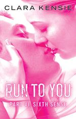 Run To You Part Six : Sixth Sense - Clara Kensie