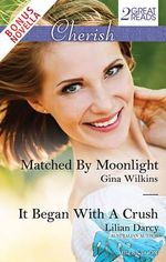 Cherish Duo Plus Bonus Novella/Matched By Moonlight/It Began With A Crush/Whirlwind Wedding : Matched By Moonlight / It Began With A Crush / Whirlwind Wedding - Gina Wilkins