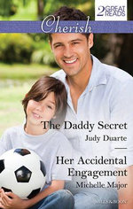 The Daddy Secret/Her Accidental Engagement : The Daddy Secret / Her Accidental Engagement - Judy Duarte