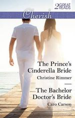 The Prince's Cinderella Bride/The Bachelor Doctor's Bride : Mills & Boon Cherish - Christine Rimmer