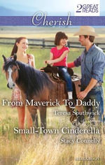 From Maverick to Daddy / Small-Town Cinderella : From Maverick To Daddy / Small-Town Cinderella - Teresa Southwick