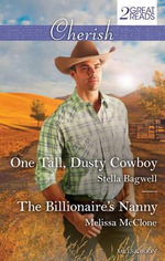 One Tall, Dusty Cowboy/the Billionaire's Nanny : One Tall, Dusty Cowboy / The Billionaire's Nanny - Stella Bagwell