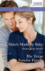 A Match Made By Baby / His Texas Forever Family : Cherish Duo - Karen Rose Smith