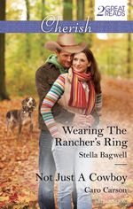 Wearing The Rancher's Ring / Not Just A Cowboy : Cherish Duo - Stella Bagwell