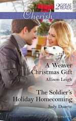 A Weaver Christmas Gift/the Soldier's Holiday Homecoming - Allison Leigh