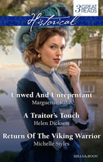Kaye, Dickson And Styles Taster Collection 201405/Unwed And Unrepentant/A Traitor's Touch/Return Of The Viking Warrior : Unwed And Unrepentant / A Traitor's Touch / Return Of The Viking Warrior - Marguerite Kaye