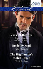 Scars Of Betrayal / Bride By Mail / The Highlander's Stolen Touch : James, Madison And Brisbin Taster Collection 201406 - Sophia James