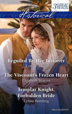 Allen, Beacon And Banning Taster Collection 201408 : Beguiled By Her Betrayer / The Viscount's Frozen Heart / Templar Knight, Forbidden Bride - Louise Allen
