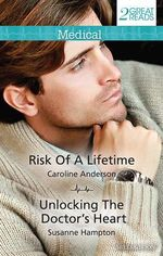 Risk Of A Lifetime/Unlocking The Doctor's Heart : Risk Of A Lifetime / Unlocking The Doctor's Heart - Caroline Anderson