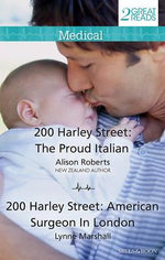 200 Harley Street : The Proud Italian/200 Harley Street: American Surgeon In London - Alison Roberts