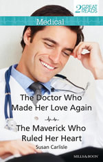 The Doctor Who Made Her Love Again / The Maverick Who Ruled Her Heart : Medical Duo - Susan Carlisle