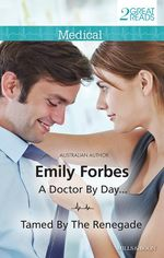 A Doctor by Day.../Tamed by the Renegade - Emily Forbes