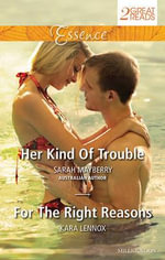 Her Kind Of Trouble / For The Right Reasons : Essence Duo - Sarah Mayberry