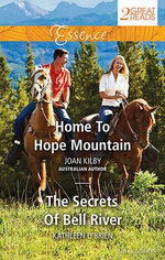 Home To Hope Mountain / The Secrets Of Bell River : Mills & Boon Essence Series - Joan Kilby