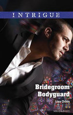 Bridegroom Bodyguard : Mills & Boon Intrigue - Lisa Childs