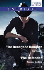 The Renegade Rancher/The Defender : Intrigue Duo - Angi Morgan