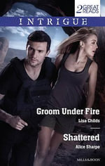 Groom Under Fire/Shattered : Intrigue Duo - Lisa Childs