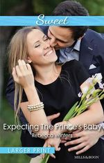 Expecting The Prince's Baby - Rebecca Winters