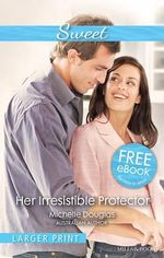 Her Irresistible Protector : Sweet (Large Print) - Michelle Douglas