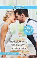 The Rebel and the Heiress : Sweet S. - Michelle Douglas