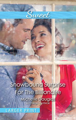 Snowbound Surprise for the Billionaire - Michelle Douglas