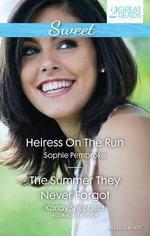 Heiress On The Run/The Summer They Never Forgot : Heiress On The Run / The Summer They Never Forgot - Sophie Pembroke