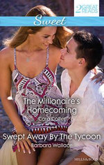 The Millionaire's Homecoming/Swept Away By The Tycoon : The Millionaire's Homecoming / Swept Away By The Tycoon - Cara Colter