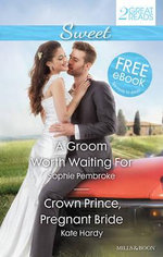 Sweet Duo : A Groom Worth Waiting For / Crown Prince, Pregnant Bride - Sophie Pembroke