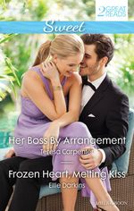 Her Boss by Arrangement / Frozen Heart, Melting Kiss : Sweet Duo - Teresa Carpenter