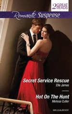 Secret Service Rescue / Hot on the Hunt : Mills & Boon Romantic Suspense - Elle James