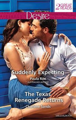 Suddenly Expecting/The Texas Renegade Returns : Desire Duo - Paula Roe