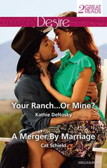 Your Ranch...Or Mine?/A Merger By Marriage : Your Ranch...Or Mine? / A Merger By Marriage - Kathie DeNosky