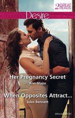 Her Pregnancy Secret / When Opposites Attract... : Mills and Boon Desire - Ann Major