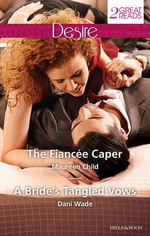 The Fiancee Caper / A Bride's Tangled Vows : Mills and Boon Desire - Maureen Child