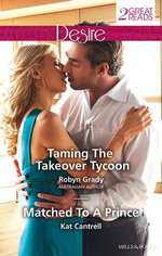 Taming the Takeover Tycoon / Matched to A Prince : Mills and Boon Desire - Robyn Grady