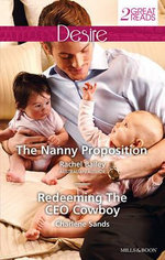 The Nanny Proposition / Redeeming the CEO Cowboy : Mills and Boon Desire - Rachel Bailey
